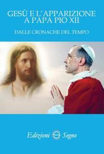 Copertina di 'Gesù e l'apparizione a Pio XII dalle cronache del tempo'