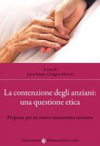 Copertina di 'La contenzione degli anziani: una questione etica. Proposte per un nuovo umanesimo sanitario'