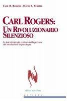 Carl Rogers. Un rivoluzionario silenzioso - Rogers Carl R., Russell David E.