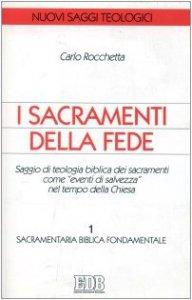 Copertina di 'I sacramenti della fede. Saggio di teologia biblica come «Eventi di salvezza» nel tempo della Chiesa [vol_1] / Sacramentaria biblica fondamentale'