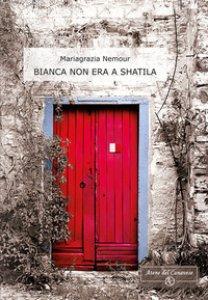 Copertina di 'Bianca non era a Shatila'