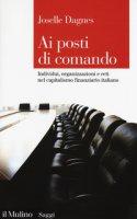 Ai posti di comando. Individui, organizzazione e reti nel capitalismo finanziario italiano - Dagnes