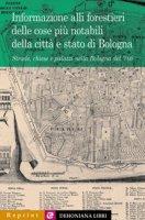 Informazione alli forestieri delle cose più notabili della città e stato di Bologna