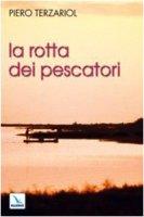 La Rotta dei pescatori. Per un rinnovamento della pastorale - Terzariol Piero