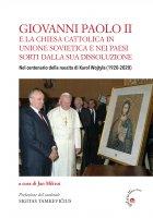 Giovanni Paolo II  e la Chiesa cattolica in Unione Sovietica e nei Paesi dell'ex-Urss