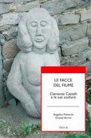 Le facce del fiume. Clemente Castelli e le sue sculture - Polverini Angelica, Verrini Oreste