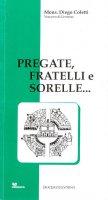 Pregate fratelli e sorelle. Lettera pastorale - Diego Coletti