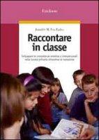 Raccontare in classe. Sviluppare le competenze emotive e interpersonali nella scuola primaria attraverso la narrazione - Fox Eades Jennifer M.