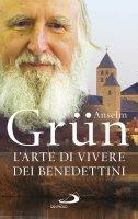 L' arte di vivere dei Benedettini - Anselm Grün
