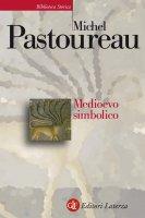 Medioevo simbolico - Michel Pastoureau