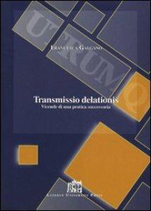 Copertina di 'Transmissio delationis. Vicende di una pratica successoria'