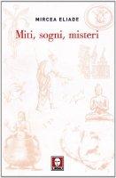 Miti, sogni, misteri - Eliade Mircea