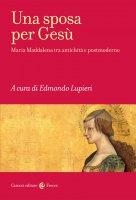 Una sposa per Gesù - Edmondo Lupieri