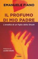 Il profumo di mio padre - Emanuele Fiano