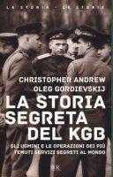 La storia segreta del KGB. Gli uomini e le operazioni dei più temuti segreti al mondo - Andrew Christopher, Gordievskij Oleg
