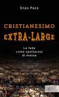 Cristianesimo extra-large - Enzo Pace
