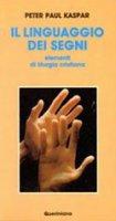Il linguaggio dei segni. Elementi di liturgia cristiana - Kaspar Peter P.