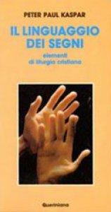 Copertina di 'Il linguaggio dei segni. Elementi di liturgia cristiana'