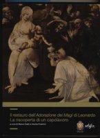 Il restauro dell'adorazione dei Magi di Leonardo. La riscoperta di un capolavoro. Ediz. a colori
