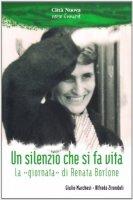 Un silenzio che si fa vita. La «Giornata» di Renata Borlone - Marchesi Giulio, Zirondoli Alfredo