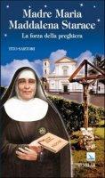 Madre Maria Maddalena Starace. La forza della preghiera - Sartori Tito