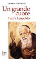 Un grande cuore. Padre Leopoldo - De Pescantina Zeno