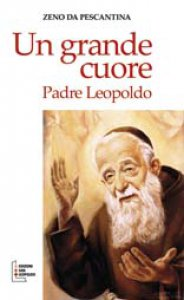 Copertina di 'Un grande cuore. Padre Leopoldo'