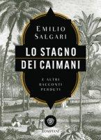 Lo stagno dei caimani e altri racconti perduti - Salgari Emilio