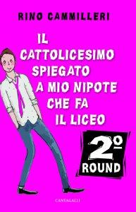 Copertina di 'Il cattolicesimo spiegato a mio nipote che fa il liceo. 2° round'