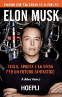 Elon Musk. Tesla, SpaceX e la sfida per un futuro fantastico - Vance Ashlee