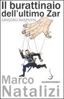 Il burattinaio dell'ultimo zar. Grigorij Rasputin - Natalizi Marco