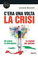 C'era una volta la crisi - Leonardo Becchetti