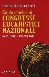 Copertina di 'Guida storica ai congressi eucaristici'