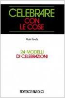 Celebrare con le cose. 24 modelli di celebrazioni - Novella Guido