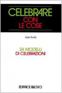 Copertina di 'Celebrare con le cose. 24 modelli di celebrazioni'