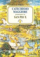 Catechismo maggiore - Pio X