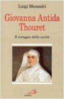Giovanna Antida Thouret. Il coraggio della carità - Mezzadri Luigi