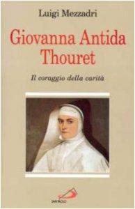 Copertina di 'Giovanna Antida Thouret. Il coraggio della carità'