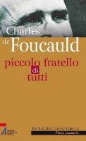 Charles de Foucauld. Piccolo fratello di tutti