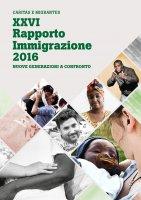 XXVI Rapporto Immigrazione 2016. Nuove generazioni a confronto.