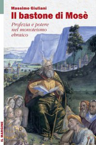 Copertina di 'Bastone di Mosè. Profezia e potere nel monoteismo ebraico (Il)'