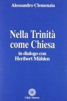 Nella Trinità come Chiesa - Clemenzia Alessandro