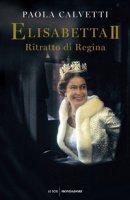 Elisabetta II. Ritratto di regina - Calvetti Paola