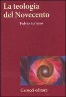La teologia del Novecento - Ferrario Fulvio