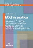 Ecg in pratica. Tecnica in 7 mosse per la comprensione rapida ed efficace dell'elettrocardiogramma - Terranova Davide
