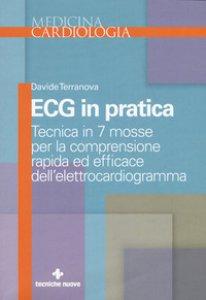Copertina di 'Ecg in pratica. Tecnica in 7 mosse per la comprensione rapida ed efficace dell'elettrocardiogramma'
