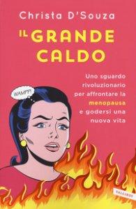 Copertina di 'Il grande caldo. Uno sguardo rivoluzionario per affrontare la menopausa e godersi una nuova vita'