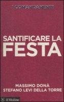 Santificare la festa - Massimo Donà, Stefano Levi della Torre