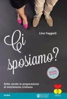 Ci sposiamo? Sette serate in preparazione al matrimonio cristiano - Guida - Lino Faggioli