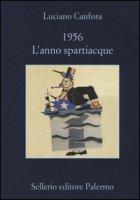 1956. L'anno spartiacque - Canfora Luciano